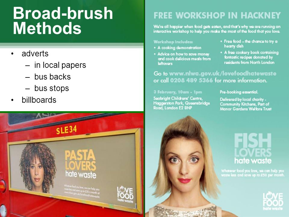 Broad-brush Methods adverts –in local papers –bus backs –bus stops billboards