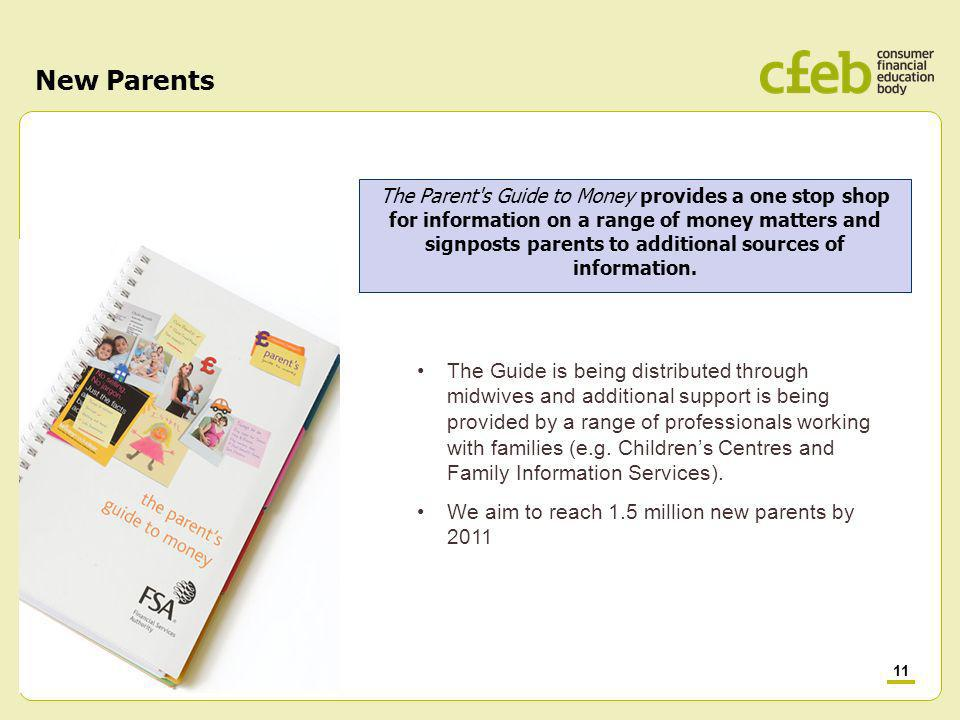 11 New Parents The Parent s Guide to Money provides a one stop shop for information on a range of money matters and signposts parents to additional sources of information.