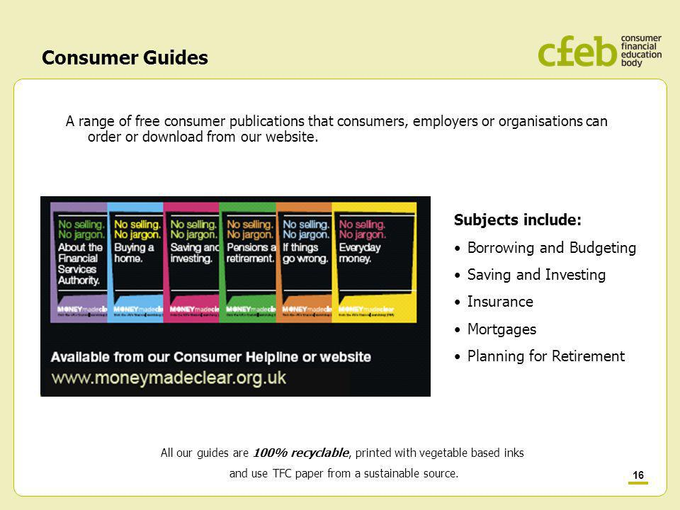 16 Consumer Guides A range of free consumer publications that consumers, employers or organisations can order or download from our website.