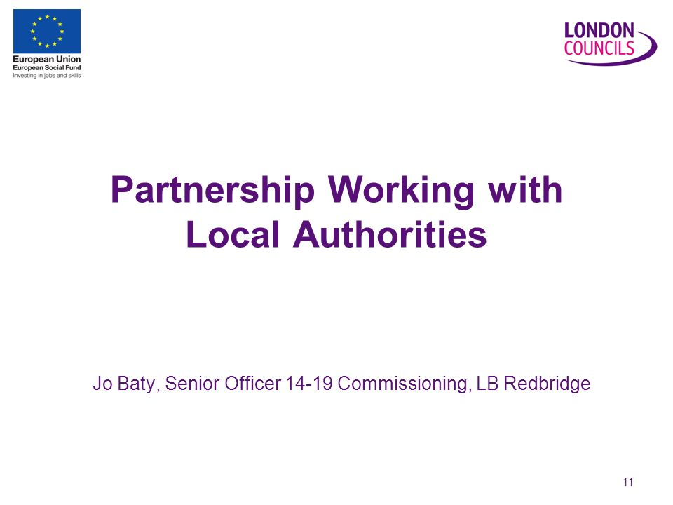11 Partnership Working with Local Authorities Jo Baty, Senior Officer Commissioning, LB Redbridge