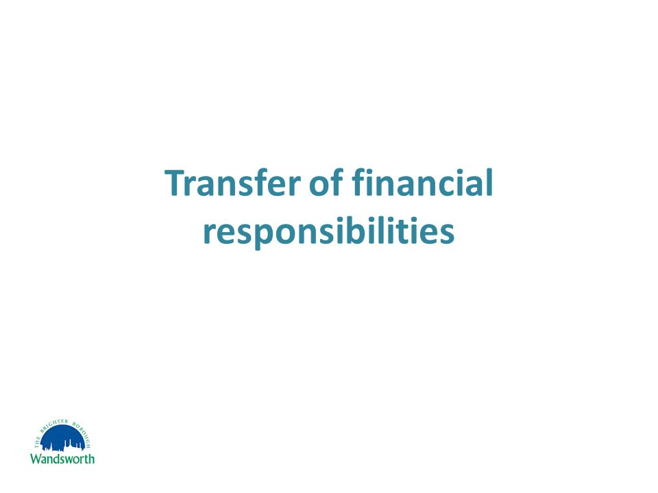 Transfer of financial responsibilities