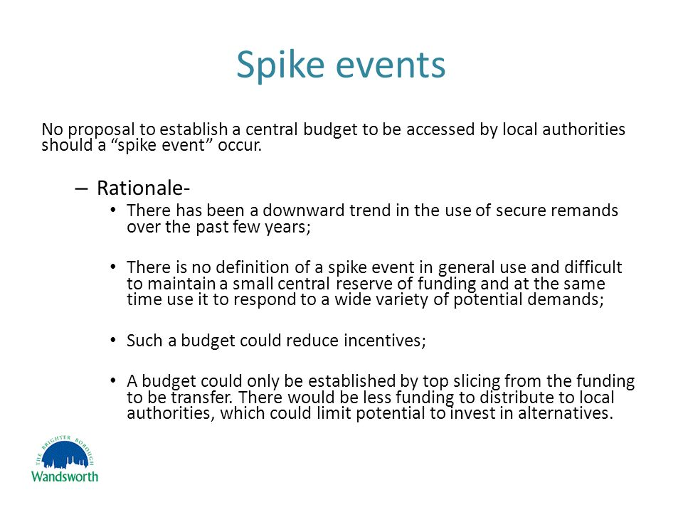 Spike events No proposal to establish a central budget to be accessed by local authorities should a spike event occur.