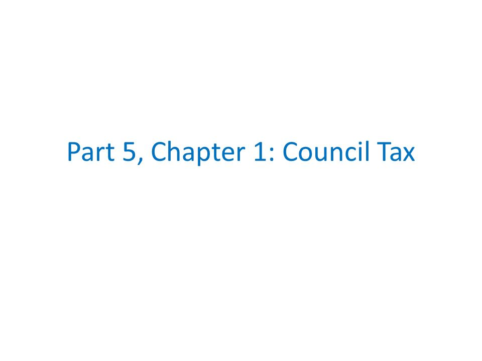 Part 5, Chapter 1: Council Tax