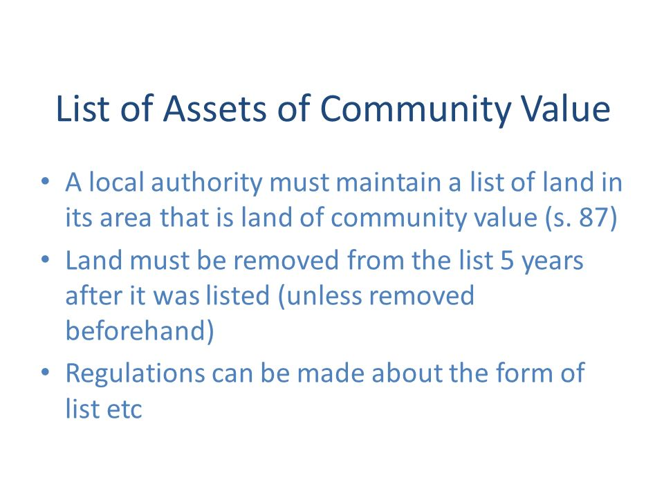 List of Assets of Community Value A local authority must maintain a list of land in its area that is land of community value (s.