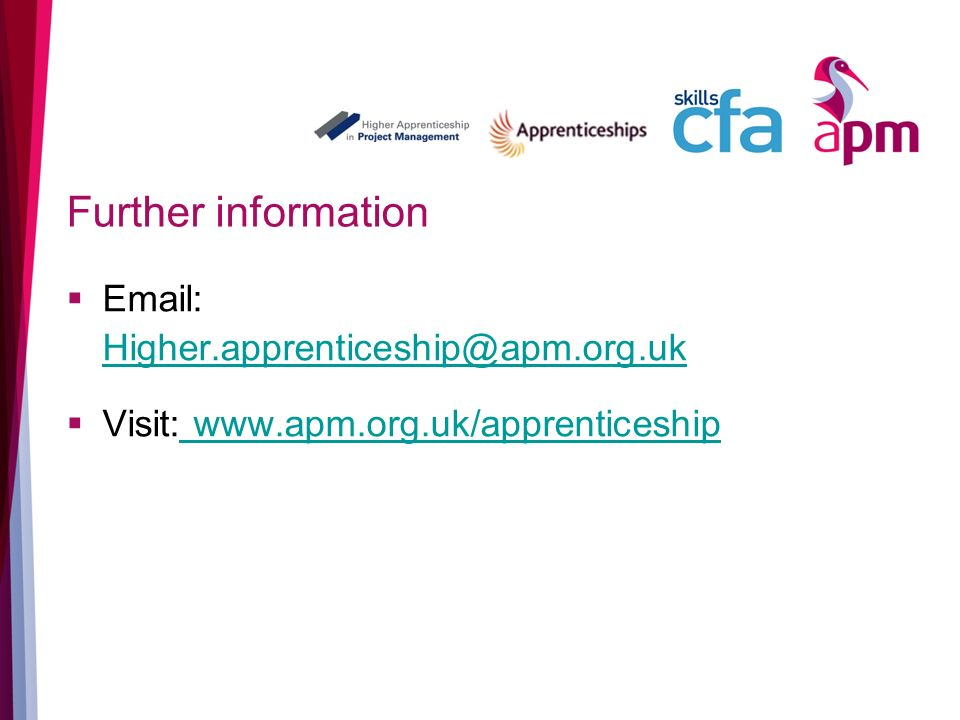 Further information Email: Higher.apprenticeship@apm.org.uk Higher.apprenticeship@apm.org.uk Visit: www.apm.org.uk/apprenticeship www.apm.org.uk/apprenticeship