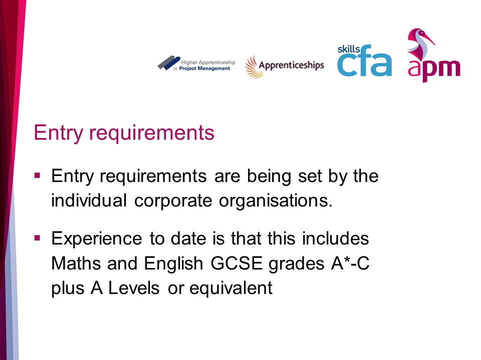 Entry requirements Entry requirements are being set by the individual corporate organisations.