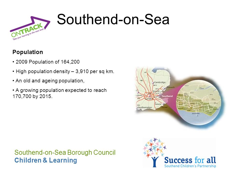 Southend-on-Sea Population 2009 Population of 164,200 High population density – 3,910 per sq km.