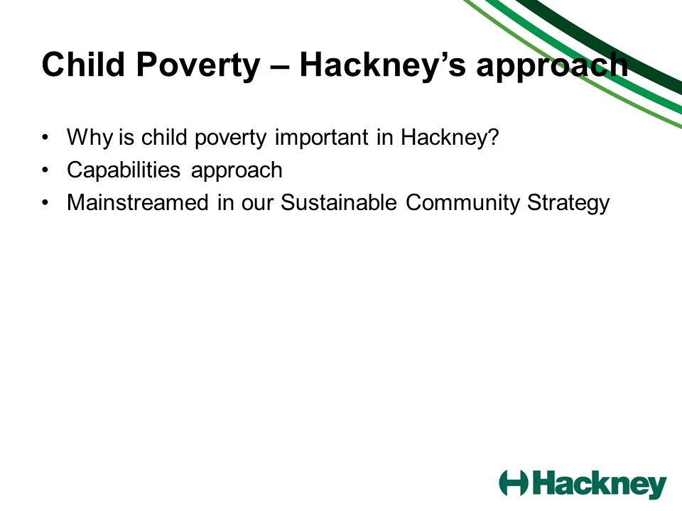 Child Poverty – Hackneys approach Why is child poverty important in Hackney.