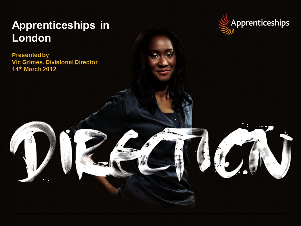 Apprenticeships in London Presented by Vic Grimes, Divisional Director 14 th March 2012