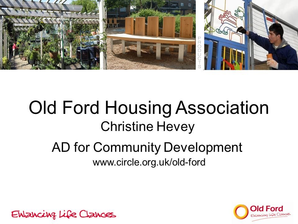 Old Ford Housing Association Christine Hevey AD for Community Development www.circle.org.uk/old-ford