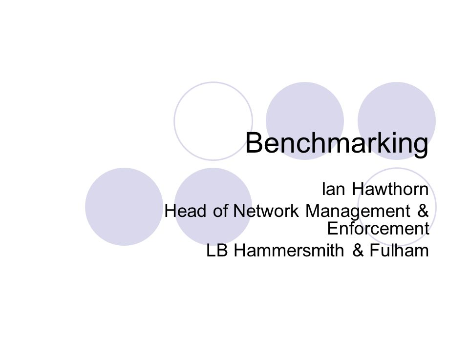 Benchmarking Ian Hawthorn Head of Network Management & Enforcement LB Hammersmith & Fulham