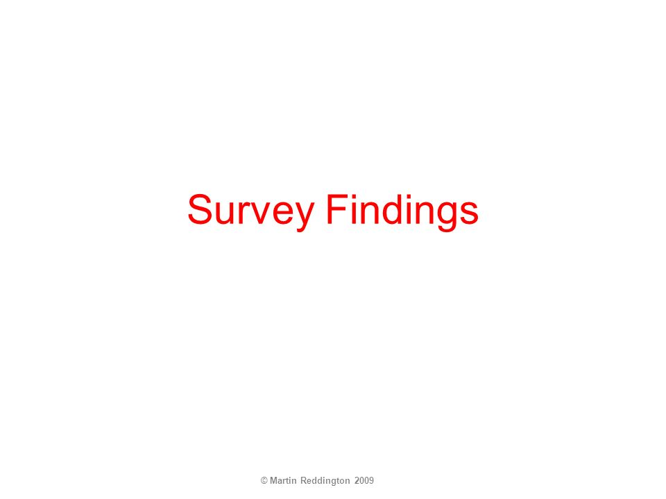 © Martin Reddington 2009 Survey Findings