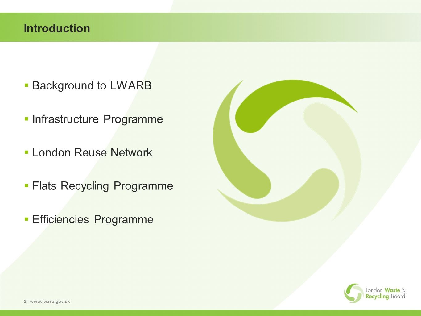 2 | www.lwarb.gov.uk Introduction Background to LWARB Infrastructure Programme London Reuse Network Flats Recycling Programme Efficiencies Programme