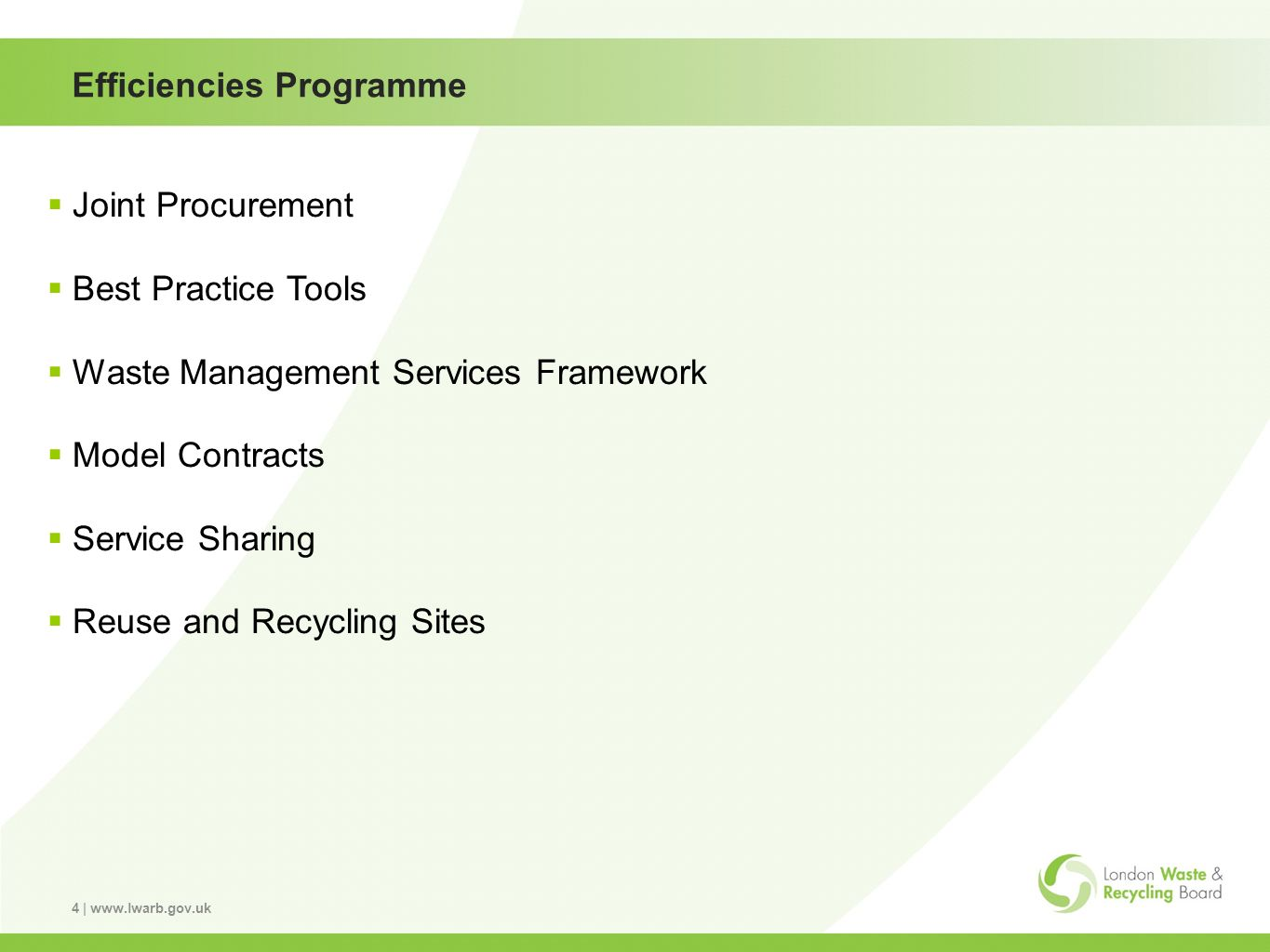 4 | www.lwarb.gov.uk Efficiencies Programme Joint Procurement Best Practice Tools Waste Management Services Framework Model Contracts Service Sharing Reuse and Recycling Sites