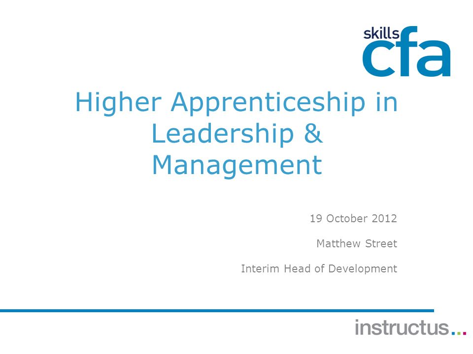 Higher Apprenticeship in Leadership & Management 19 October 2012 Matthew Street Interim Head of Development