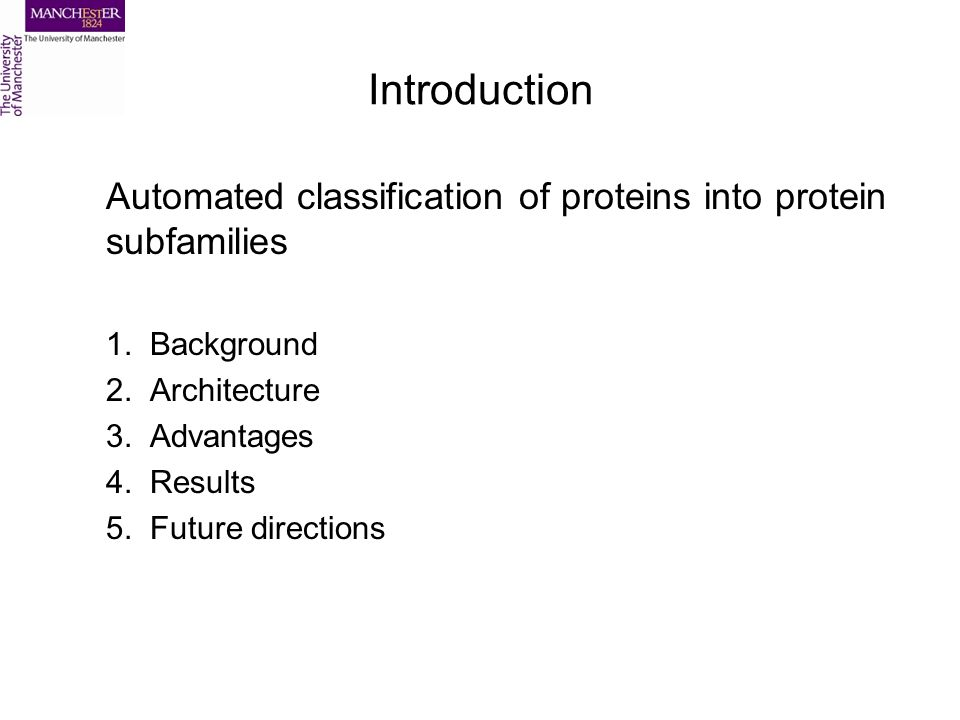 Introduction Automated classification of proteins into protein subfamilies 1.Background 2.Architecture 3.Advantages 4.Results 5.Future directions