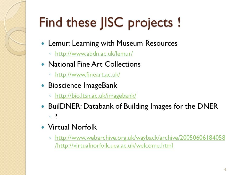 Find these JISC projects .