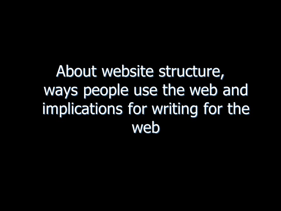 About website structure, ways people use the web and implications for writing for the web