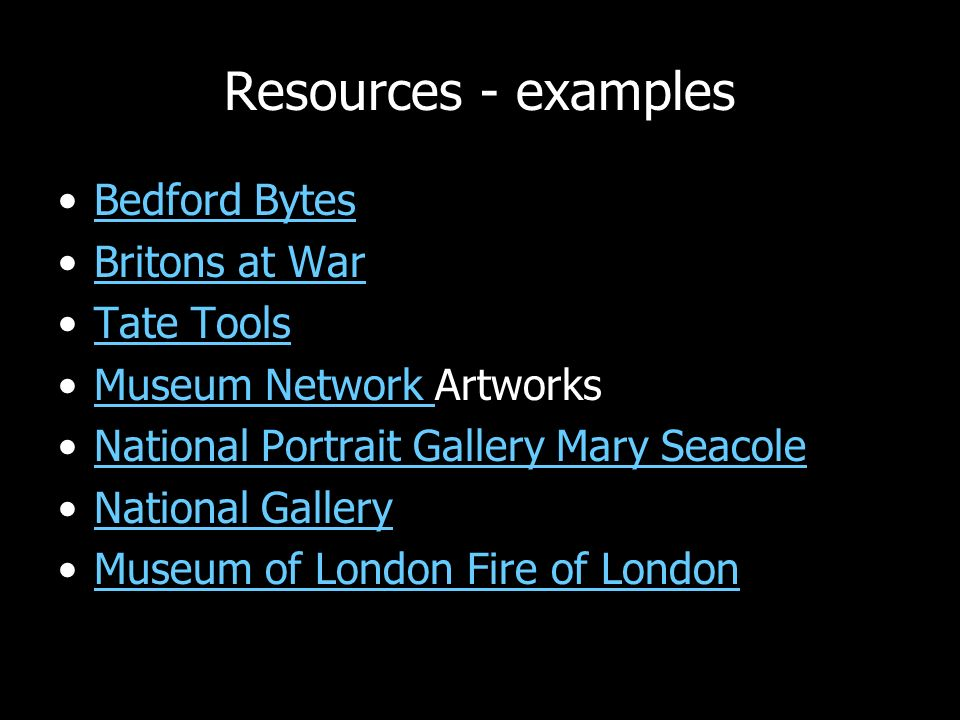 Resources - examples Bedford Bytes Britons at War Tate Tools Museum Network ArtworksMuseum Network National Portrait Gallery Mary Seacole National Gallery Museum of London Fire of London