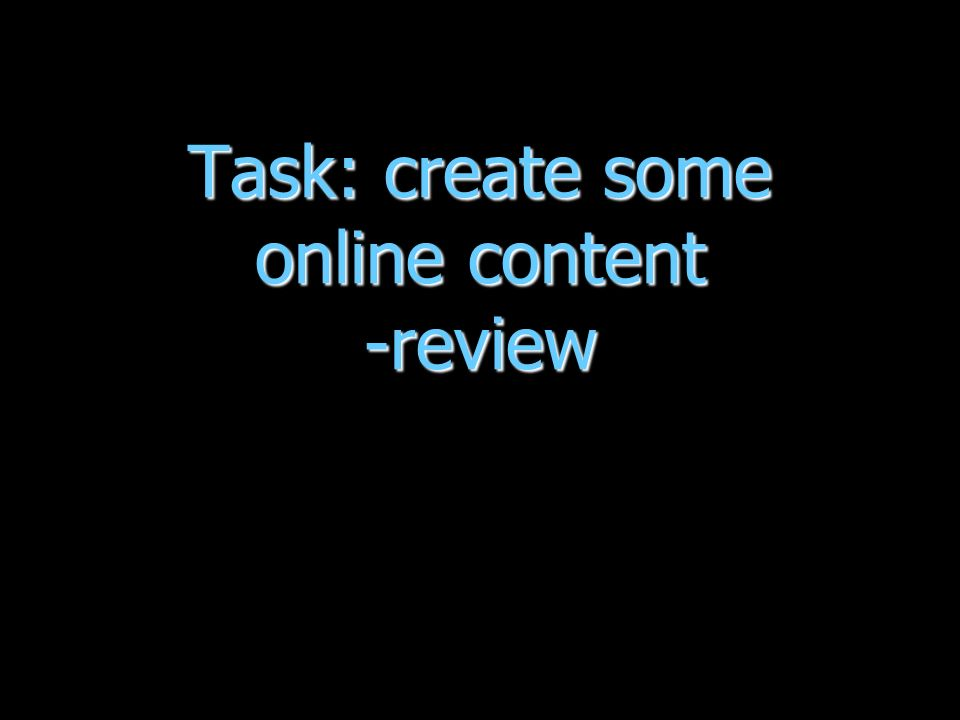 Task: create some online content -review