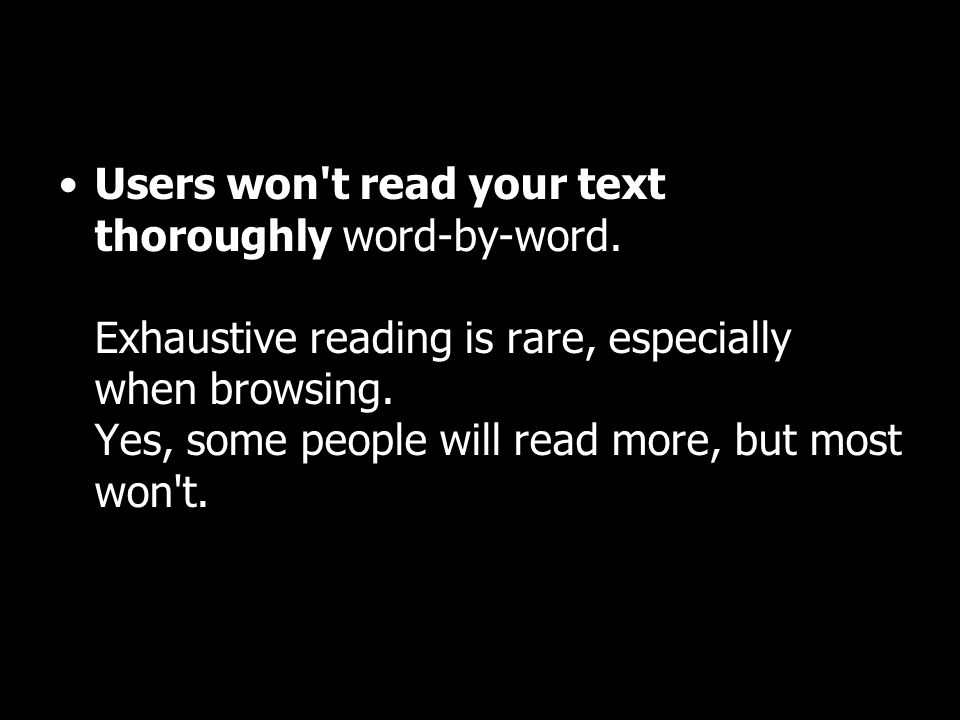 Users won t read your text thoroughly word-by-word.
