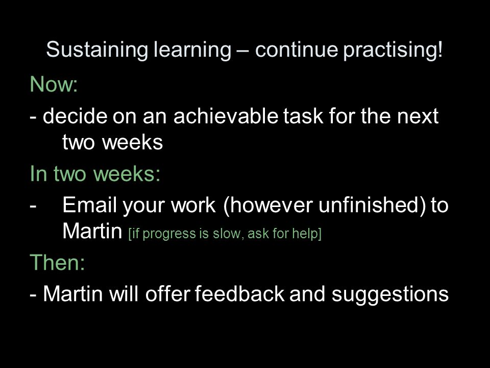 Sustaining learning – continue practising.
