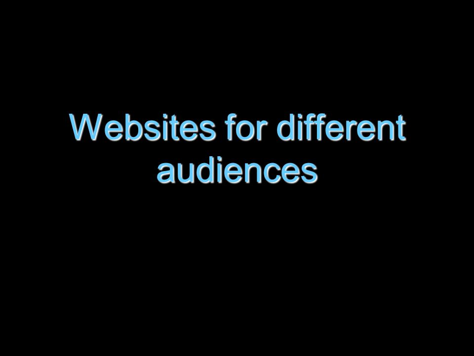 Websites for different audiences