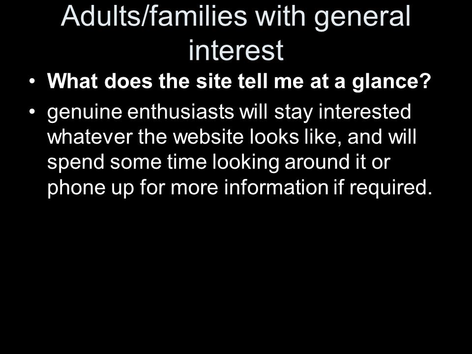 Adults/families with general interest What does the site tell me at a glance.