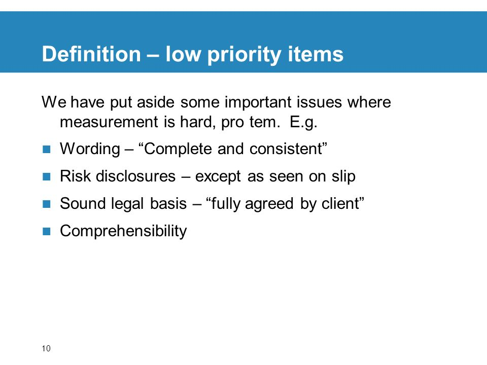 10 Definition – low priority items We have put aside some important issues where measurement is hard, pro tem.