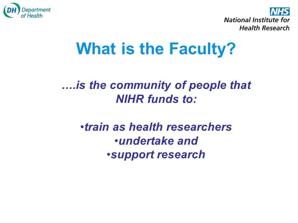….is the community of people that NIHR funds to: train as health researchers undertake and support research