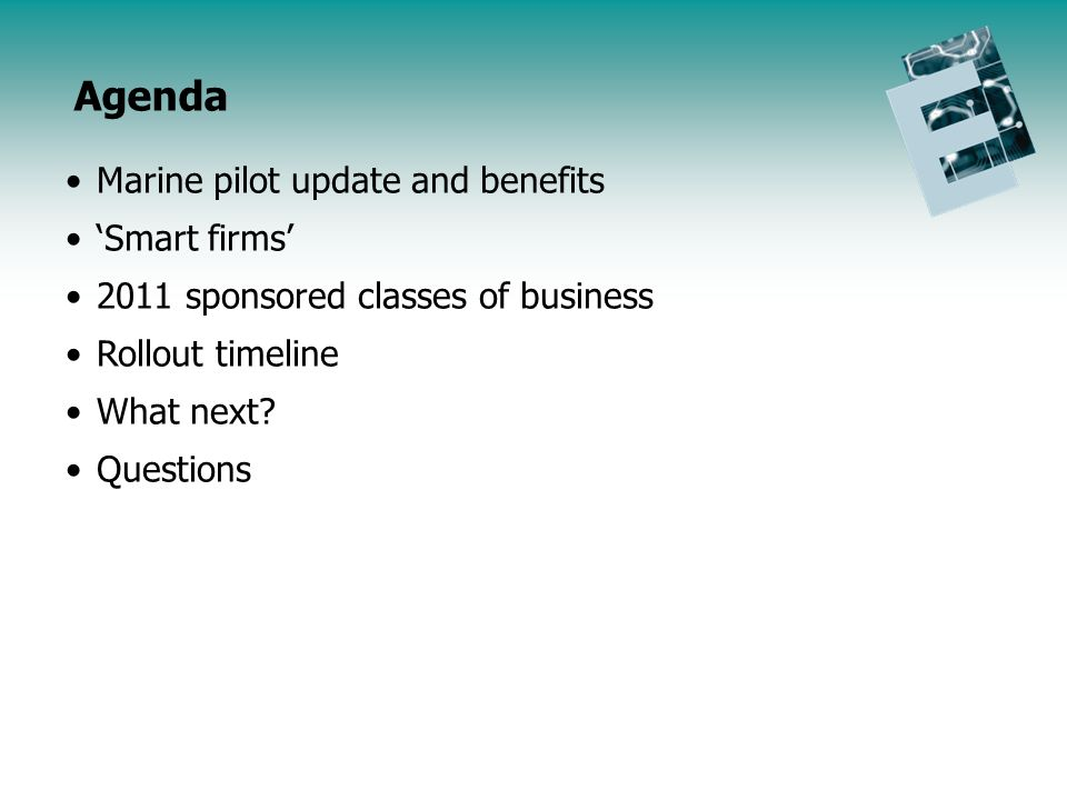 Endorsement Initiative Update Agenda Marine pilot update and benefits Smart firms 2011 sponsored classes of business Rollout timeline What next.