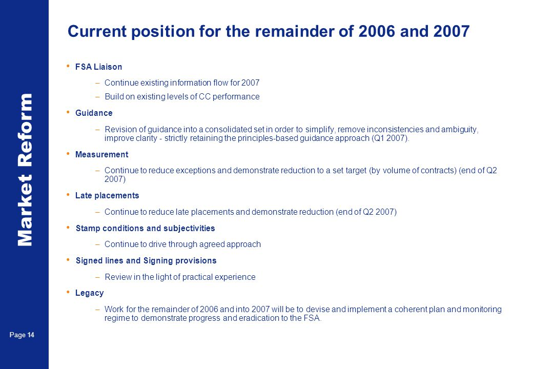 Market Reform Page 14 Current position for the remainder of 2006 and 2007 FSA Liaison –Continue existing information flow for 2007 –Build on existing levels of CC performance Guidance –Revision of guidance into a consolidated set in order to simplify, remove inconsistencies and ambiguity, improve clarity - strictly retaining the principles-based guidance approach (Q1 2007).