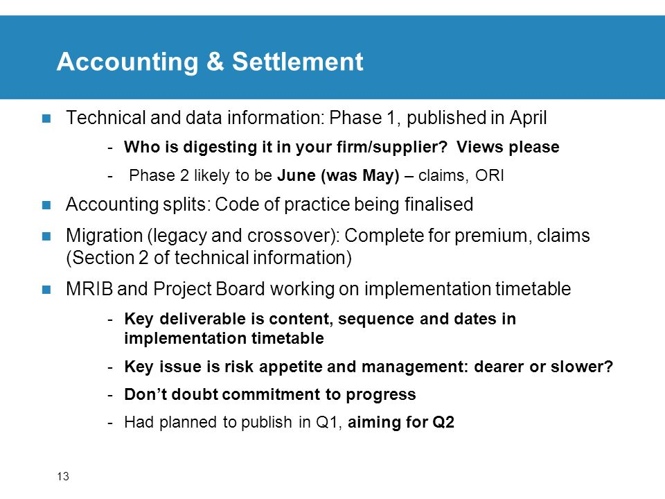 13 Accounting & Settlement Technical and data information: Phase 1, published in April -Who is digesting it in your firm/supplier.