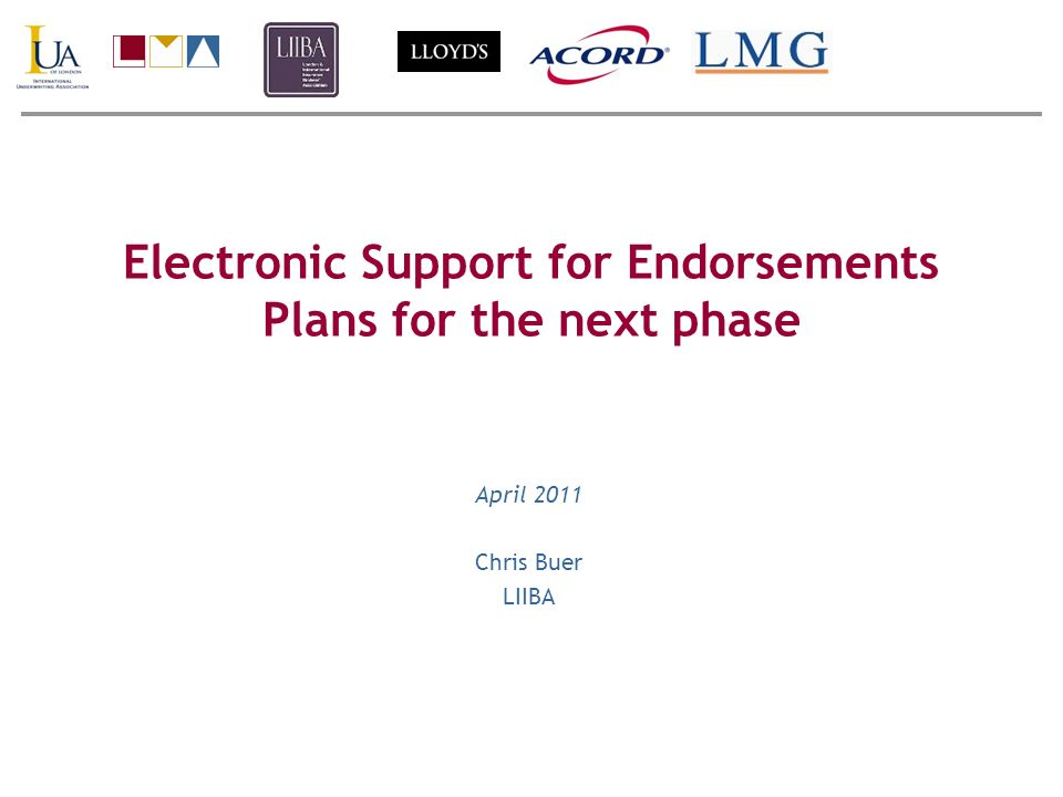 Electronic Support for Endorsements Plans for the next phase April 2011 Chris Buer LIIBA
