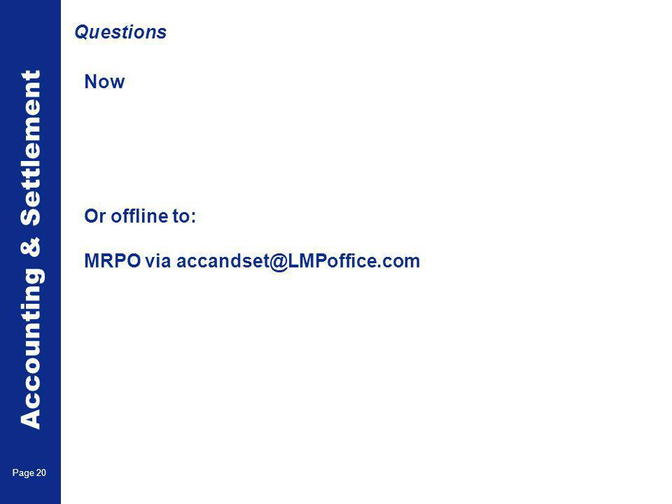 Accounting & Settlement Page 20 Now Or offline to: MRPO via accandset@LMPoffice.com Questions