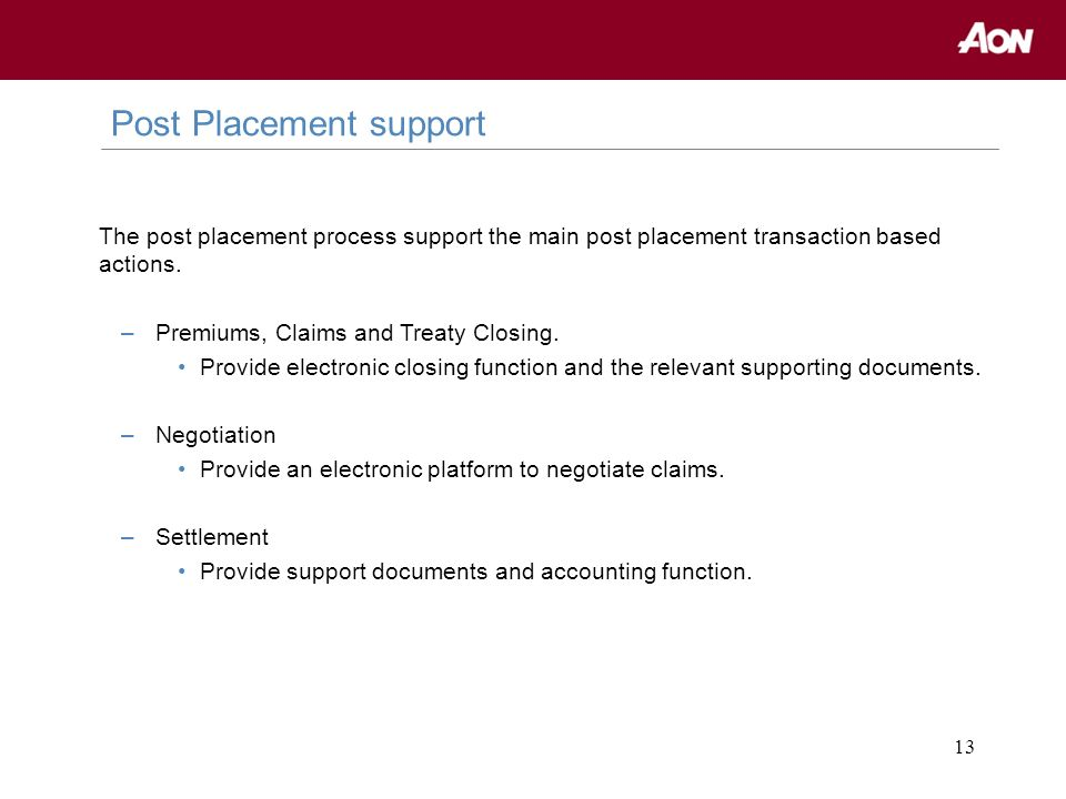 13 Post Placement support The post placement process support the main post placement transaction based actions.