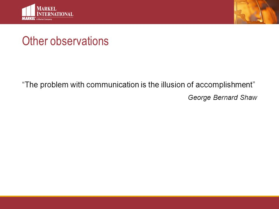 The problem with communication is the illusion of accomplishment George Bernard Shaw