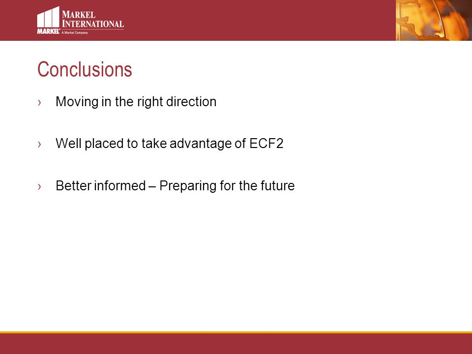 Conclusions Moving in the right direction Well placed to take advantage of ECF2 Better informed – Preparing for the future