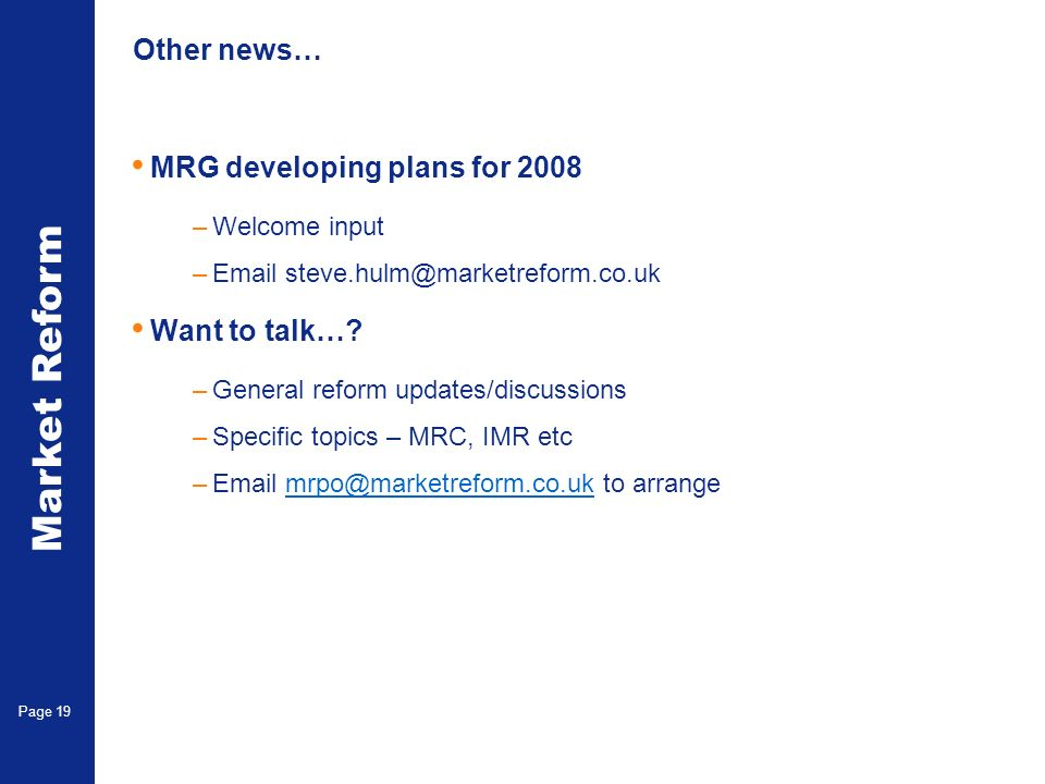Market Reform Page 19 Other news… MRG developing plans for 2008 –Welcome input –Email steve.hulm@marketreform.co.uk Want to talk….
