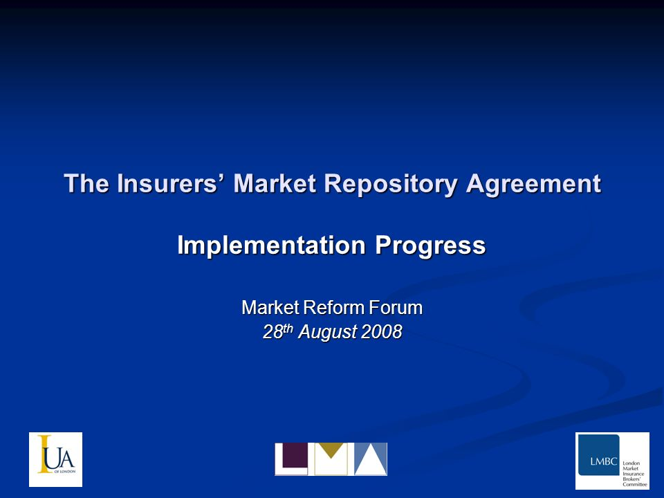 The Insurers Market Repository Agreement Implementation Progress Market Reform Forum 28 th August 2008
