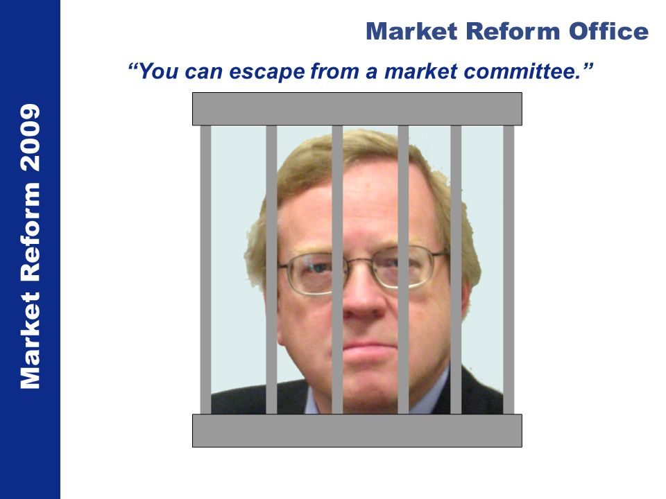 Market Reform 2009 Market Reform Office You can escape from a market committee.