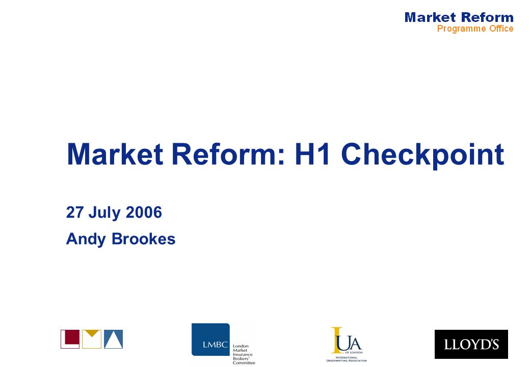 Market Reform: H1 Checkpoint 27 July 2006 Andy Brookes