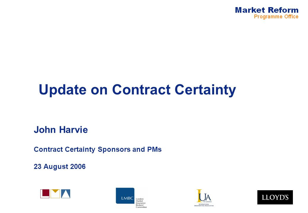 Update on Contract Certainty John Harvie Contract Certainty Sponsors and PMs 23 August 2006