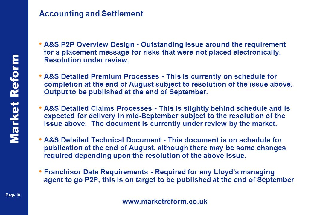 Market Reform Page 10 Accounting and Settlement A&S P2P Overview Design - Outstanding issue around the requirement for a placement message for risks that were not placed electronically.