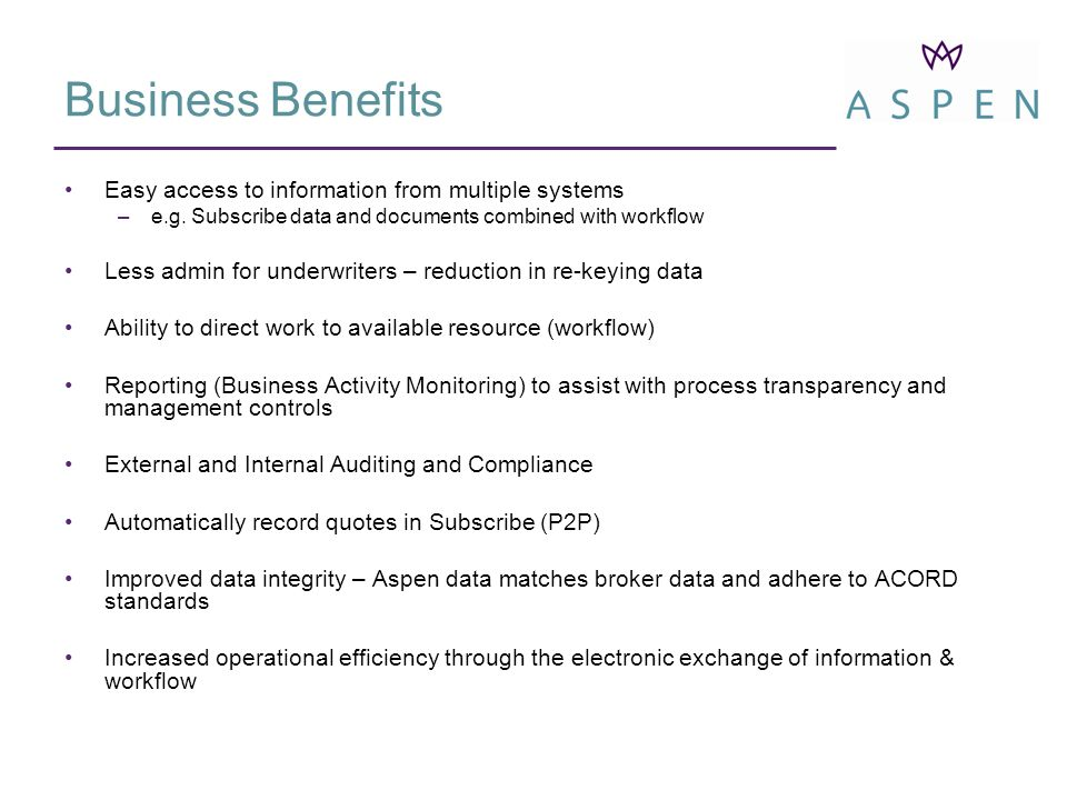 Business Benefits Easy access to information from multiple systems –e.g.