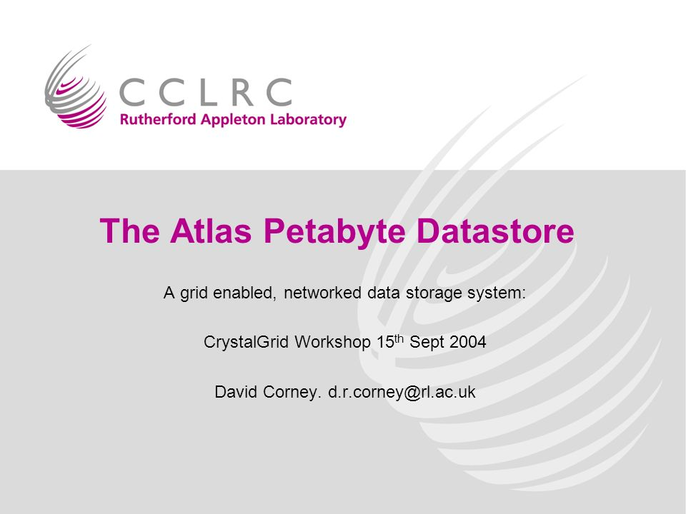 The Atlas Petabyte Datastore A grid enabled, networked data storage system: CrystalGrid Workshop 15 th Sept 2004 David Corney.