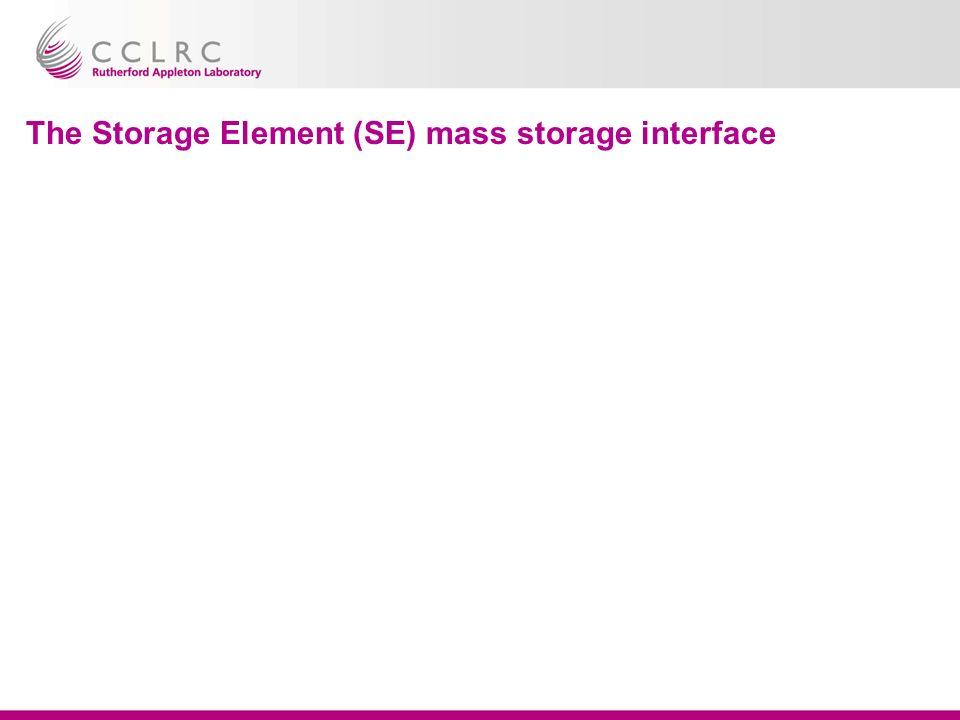 The Storage Element (SE) mass storage interface
