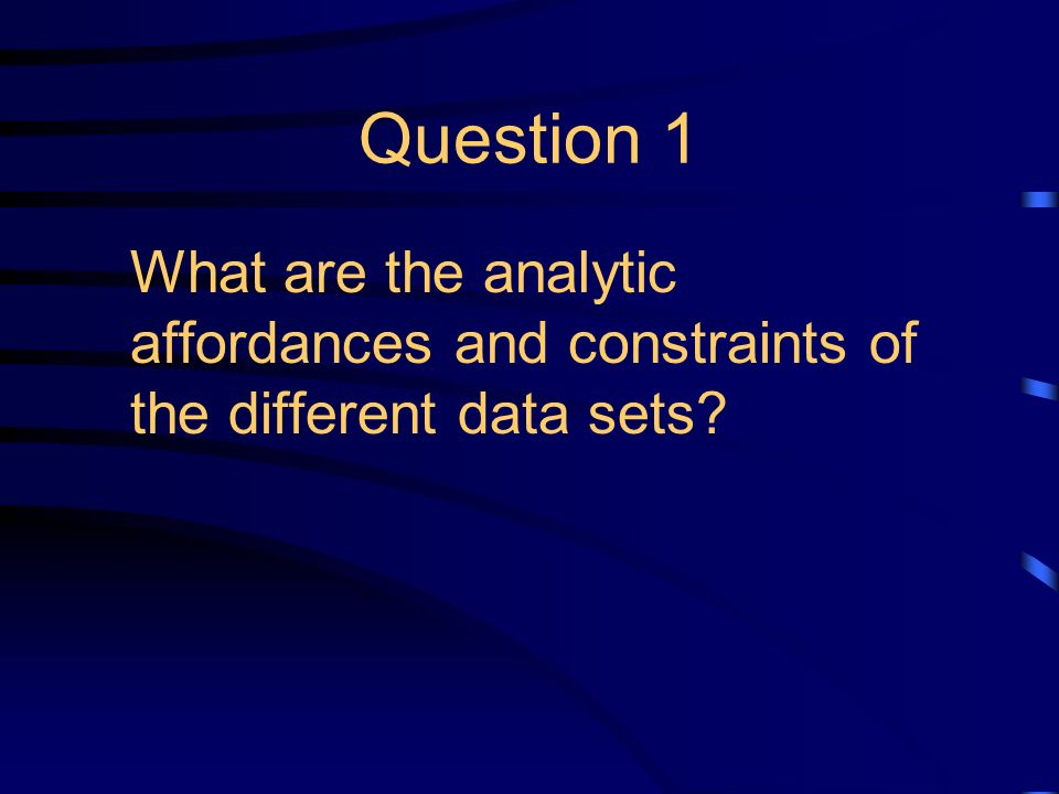 Question 1 What are the analytic affordances and constraints of the different data sets