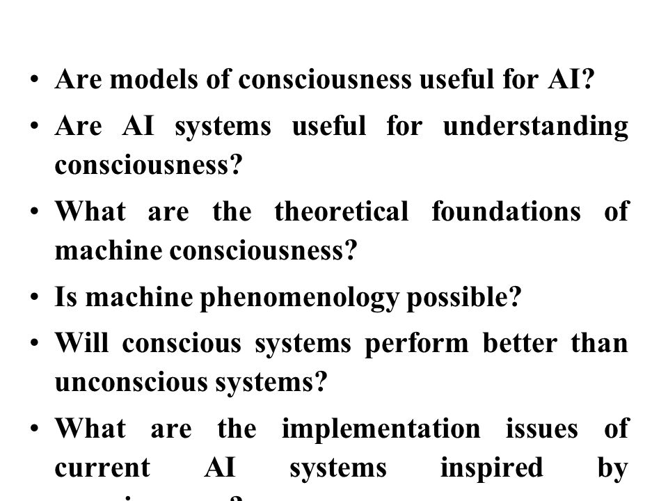 Are models of consciousness useful for AI. Are AI systems useful for understanding consciousness.