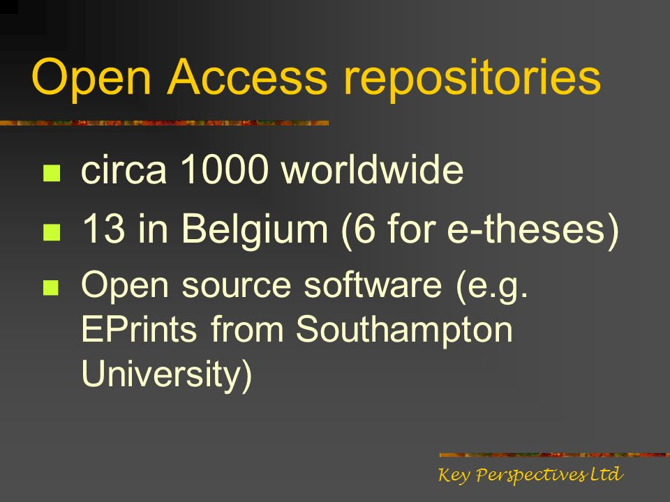 Open Access repositories circa 1000 worldwide 13 in Belgium (6 for e-theses) Open source software (e.g.
